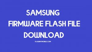 Samsung Flash File, Firmware, Stock ROM Download