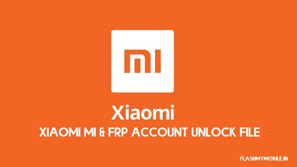 Mi Account & FRP Unlock File: All New Models Listed